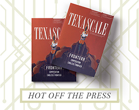 HOT OFF THE PRESS! Texascale Magazine
