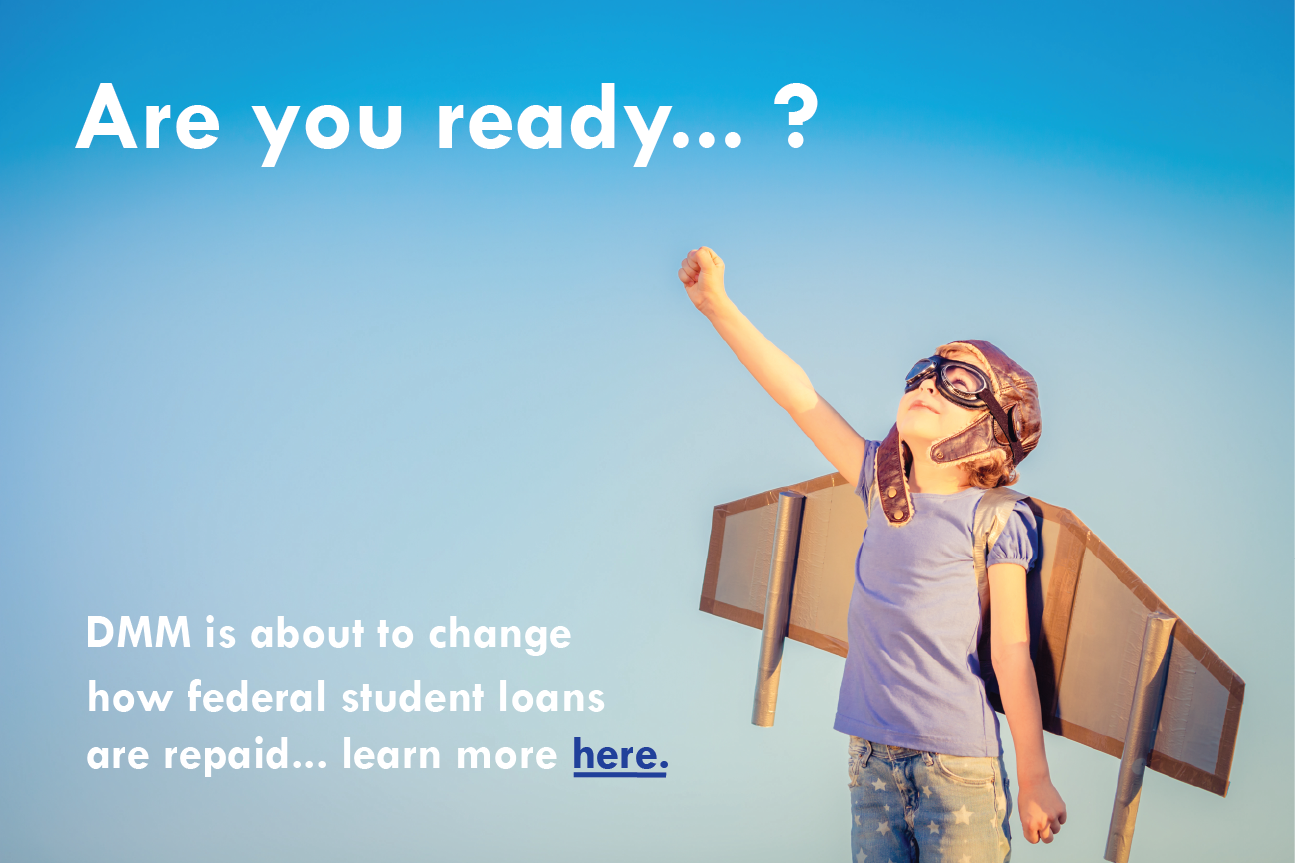 DMM is about to change how federal student loans are repaid... learn more here.