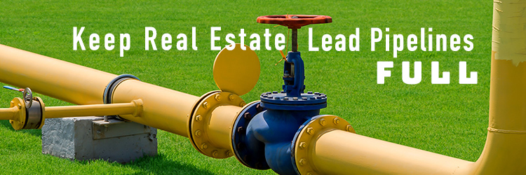 Keep Real Estate Lead Pipelines Full