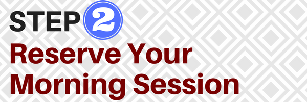 Step 2:  Reserve Your Morning Session