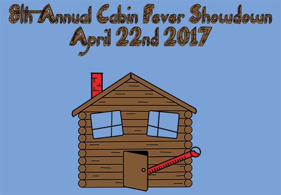 8th Annual Cabin Fever Showdown