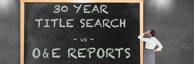 Full 30 Year Title Search vs O & E Report, What's the Difference?
