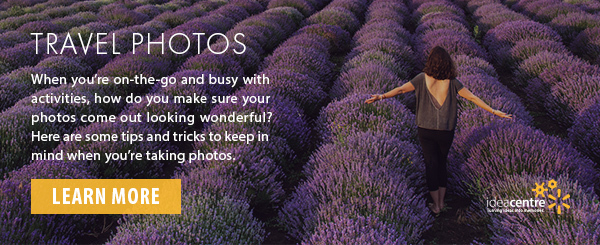 Travel Photos. When you're on-the-go and busy with activities, how do you make sure your photos come out looking wonderful? Here are some tips and tricks to keep in mind when you're taking photos. Learn more. Idea Centre.