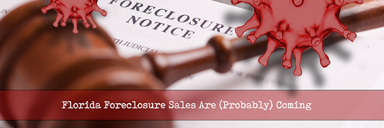 Florida Foreclosures Sales Are (Probably) Coming Very Soon