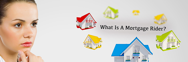 What is a mortgage rider?
