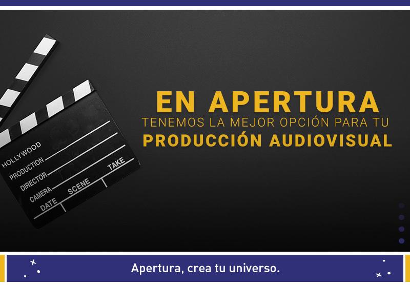 En Apertura tenemos la mejor opción para tu Producción Audiovidual