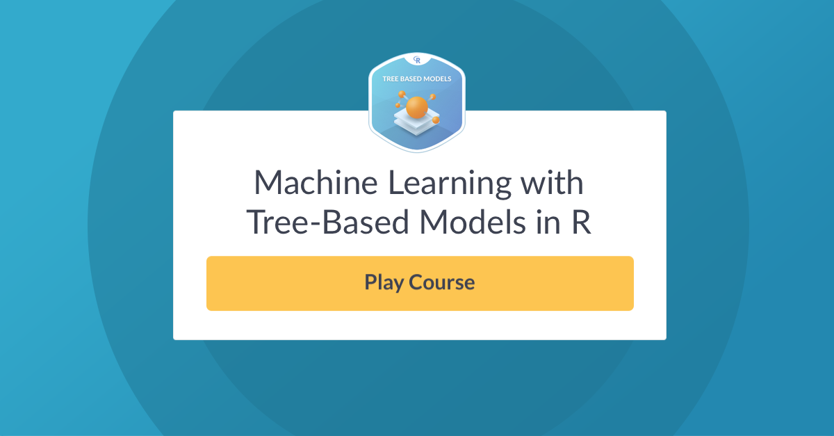 New Course: Machine Learning with Tree-Based Models in R