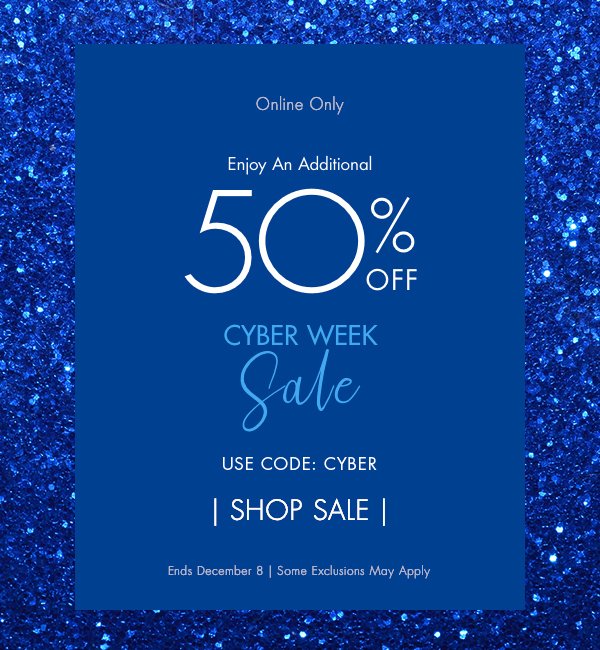 Cyber Week - Additional 50% Off - Some Exclusions May Apply