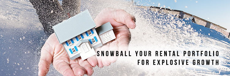 How to Snowball your Rental Portfolio for Explosive Growth