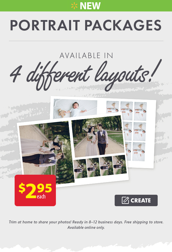 New Portrait Packages - $2.95 each. Available in 4 different layouts. Create. Trim at home to share your photos! Ready in 8–12 business days. Free shipping to store. Available online only.