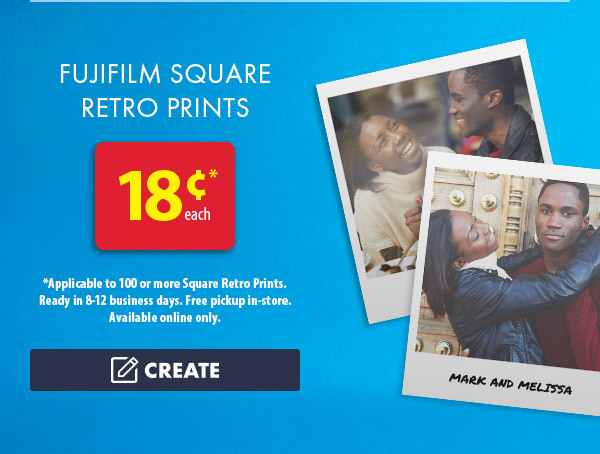 Fujifilm Square Retro Prints - 18¢* each. *Applicable to 100 or more Square Retro Prints. Ready in 8-12 business days. Free pickup in-store. Available online only. Create.