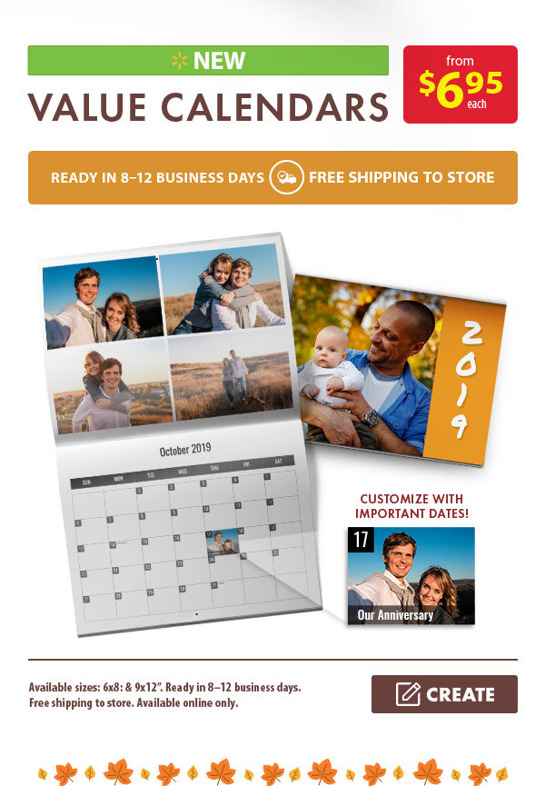New Value Calendars from $6.95 each. Ready in 8-12 business days. Free shipping to store. Available sizes: 6x8: & 9x12â€. Ready in 8–12 business days. Free shipping to store. Available online only. Create.