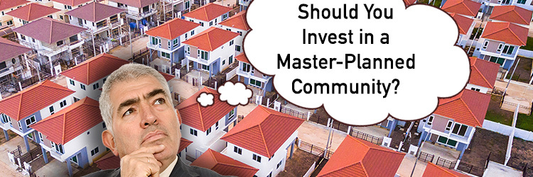 Should You Invest In A Master-Planned Community?
